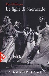 Le figlie di Sherazade. Le donne arabe