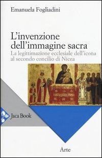 L'invenzione dell'immagine sacra. La legittimazione ecclesiale dell'icona al secondo concilio di Nicea