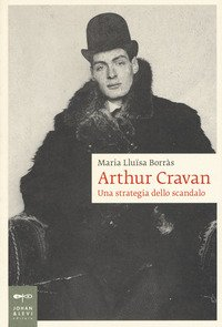 Arthur Cravan. Una strategia dello scandalo