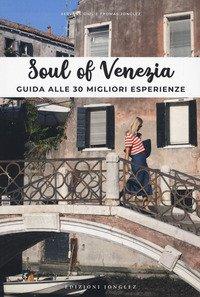Soul of Venezia. Guida alle 30 migliori esperienze