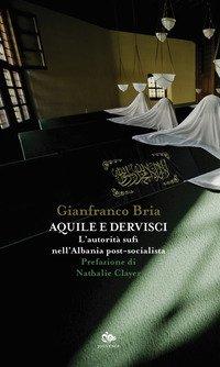 Aquile e dervisci. L'autorità sufi nell'Albania post-socialista