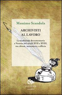 Archivisti al lavoro. La tradizione documentaria a Verona nei secoli XVII e XVIII, tra chiesa, monastero e officio