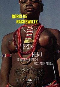 Eros nero. Ritualità e pratiche sessuali in Africa