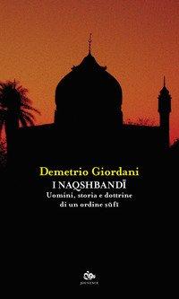I Naqshbandi. Uomini, storia e dottrine di un ordine sufi