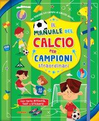 Il manuale del calcio per campioni straordinari. Con adesivi