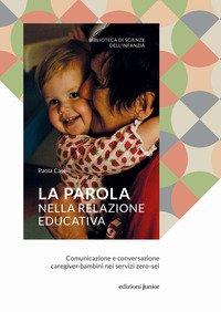 La parola nella relazione educativa. Comunicazione e conversazione caregiver-bambini nei servizi zero-sei