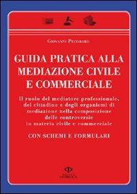 Guida pratica alla mediazione civile e commerciale. Con schemi e formulari