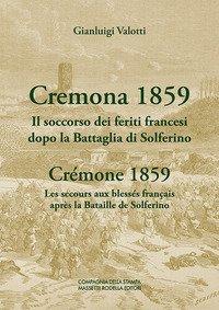 Cremona 1859. Il soccorso dei feriti francesi dopo la Battaglia di Solferino-Crémone 1859. Les secours aux blessés français après la Bataille de Solferino