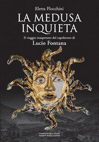 La Medusa inquieta. Il viaggio inaspettato del capolavoro di Lucio Fontana