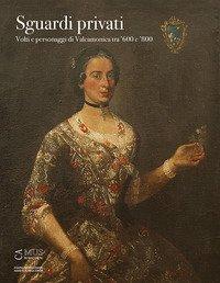 Sguardi privati. Volti e personaggi di Valcamonica tra '600 e '800