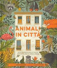Animali in città. Alla scoperta delle specie che popolano gli spazi urbani