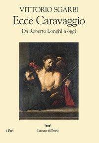 Ecce Caravaggio. Da Roberto Longhi a oggi