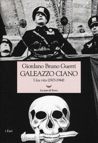 Galeazzo Ciano. Una vita (1903-1944)
