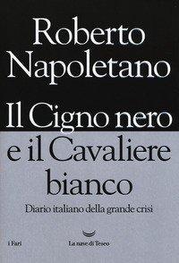 Il cigno nero e il cavaliere bianco. Diario italiano della grande crisi
