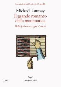Il grande romanzo della matematica. Dalla preistoria ai giorni nostri