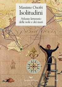 Isolitudini. Atlante letterario delle isole e dei mari