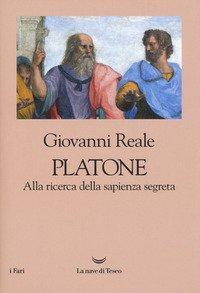 Platone. Alla ricerca della sapienza segreta
