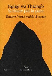 Scrivere per la pace. Rendere l'Africa visibile al mondo