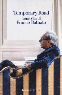 Temporary road. (Una) vita di Franco Battiato. Dialogo con Giuseppe Pollicelli