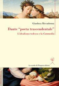 Dante «poeta trascendentale». L'idealismo tedesco e la «Commedia»