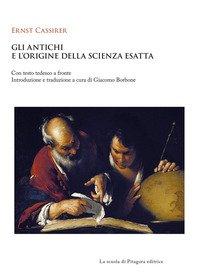 Gli antichi e l'origine della scienza esatta. Testo tedesco a fronte