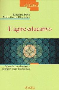 L'agire educativo. Manuale per educatori e operatori socio-assistenziali