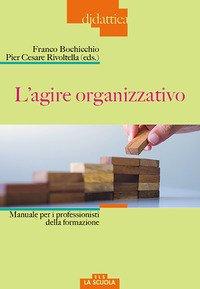 L'agire organizzativo. Manuali per i professionisti della formazione