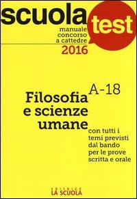 Manuale concorso a cattedre 2016. Filosofia e scienze umane A-18