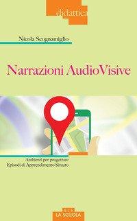 Narrazioni audiovisive. Ambienti per progettare Episodi di Apprendimento Situato