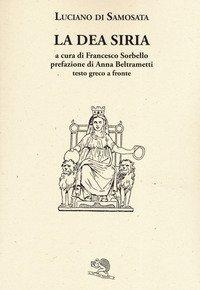 La dea Siria. Testo greco a fronte