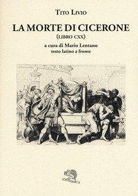La morte di Cicerone (libro CXX). Testo latino a fronte