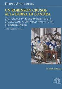 Un Robinson Crusoe alla borsa di Londra. «The villainy of stock-jobbers» (1701) e «The anatomy of exchange alley» (1719) di Daniel Defoe. Testo inglese a fronte