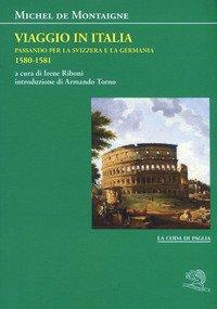 Viaggio in Italia. Passando per la Svizzera e la Germani. 1580-1581