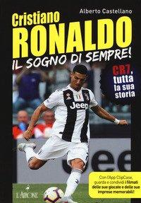 Cristiano Ronaldo. Il sogno di sempre! CR7, tutta la sua storia