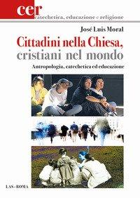 Cittadini nella Chiesa, cristiani nel mondo. Antropologia, catechetica ed educazione