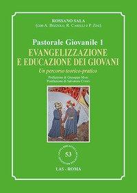 Evangelizzazione e educazione dei giovani. Un percorso teorico-pratico. Pastorale giovanile. Vol. 1