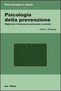 Psicologia della prevenzione. Migliorare il benessere personale e sociale