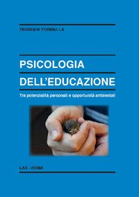Psicologia dell'educazione. Tra potenzialità personali e opportunità ambientali
