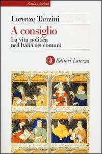 A consiglio. La vita politica nell'Italia dei comuni
