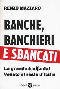 Banche, banchieri e sbancati. La grande truffa dal Veneto al resto d'Italia