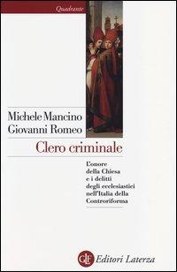 Clero criminale. L'onore della Chiesa e i delitti degli ecclesiastici nell'Italia della Controriforma