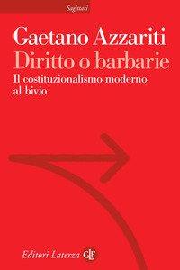Diritto o barbarie. Il costituzionalismo moderno al bivio