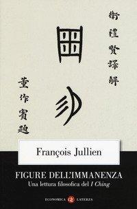Figure dell'immanenza. Una lettura filosofica del I Ching