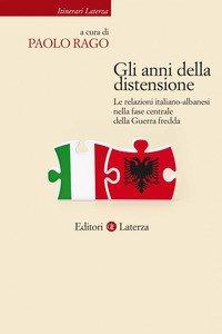 Gli anni della distensione. Le relazioni italiano-albanesi nella fase centrale della Guerra fredda