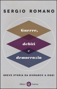 Guerre, debiti e democrazia. Breve storia da Bismarck a oggi