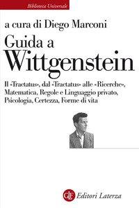 Guida a Wittgenstein. Il «Tractatus», dal «Tractatus» alle «Ricerche», matematica, regole e linguaggio privato, psicologia, certezza, forme di vita