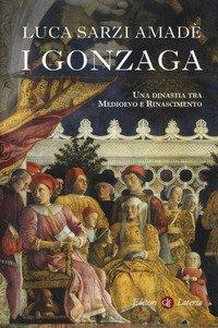 I Gonzaga. Una dinastia tra Medioevo e Rinascimento