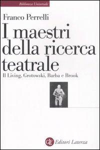 I maestri della ricerca teatrale. Il Living, Grotowski, Barba e Brook