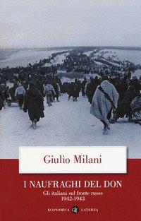 I naufraghi del Don. Gli italiani sul fronte russo. 1942-1943