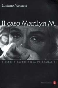 Il caso Marilyn M. E altri disastri della psicoanalisi